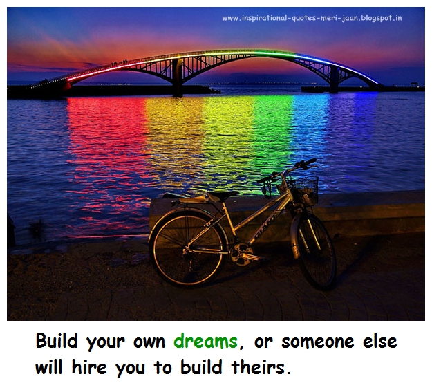 Build+your+own+dreams,+or+someone+else+will+hire+you+to+build+theirs.-1